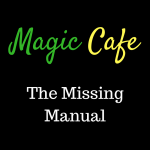 The Magic Cafe – The missing manual